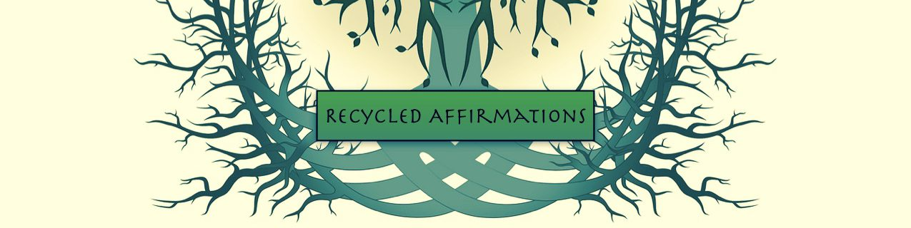 Recycled Affirmations